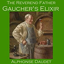 The Reverend Father Gaucher's Elixir (       UNABRIDGED) by Alphonse Daudet Narrated by Cathy Dobson