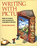 Writing with Pictures: How to Write and Illustrate Children's Books (0823059359) by Uri Shulevitz