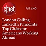 London Calling: LinkedIn Pinpoints Top Cities for Americans Working Abroad | Terry Collins