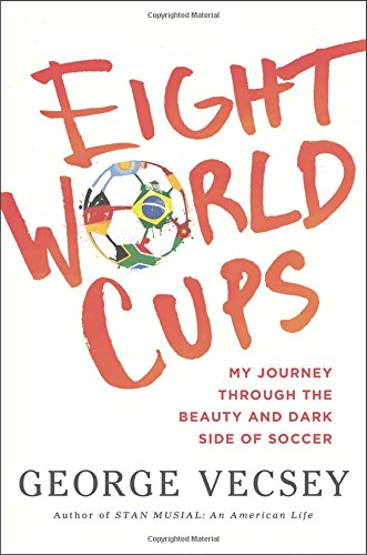 Eight World Cups: My Journey through the Beauty and Dark Side of Soccer
