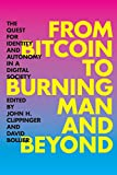 From Bitcoin to Burning Man and Beyond: The Quest for Identity and Autonomy in a Digital Society