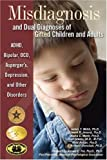 img - for By James T. Webb - Misdiagnosis and Dual Diagnoses of Gifted Children and Adults: ADHD, Bipolar, Ocd, Asperger's, Depression, and Other Disorders (10.2.2004) book / textbook / text book
