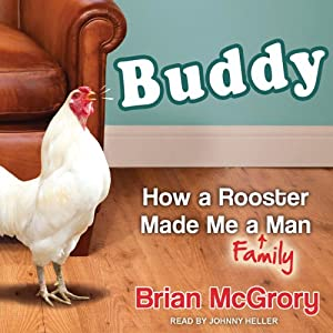 Buddy: How a Rooster Made Me a Family Man | [Brian McGrory]