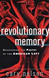 Revolutionary Memory: Recovering the Poetry of the American Left (0415930057) by Nelson, Cary