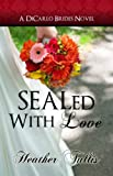 SEALed With Love (DiCarlo Brides book 2) (The DiCarlo Brides) 