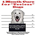 1 Month Cure for 'Useless' Dogs: Fast-Track Game, Activity and Training Program for the Perfect Dog in Just 1 Month (       UNABRIDGED) by Ray Lincoln, Emma Lincoln Narrated by Emma Lincoln
