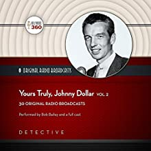 Yours Truly, Johnny Dollar, Vol. 2: The Classic Radio Collection Radio/TV Program by  CBS Radio - producer,  Hollywood 360 Narrated by Bob Bailey,  full cast
