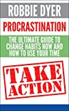 PROCRASTINATION: The Ultimate Guide to Change Habits and How to Use Your Time (Habit Stacking, Productivity, Procrastination, Self Discipline, Time Management, ... Self Control, Success, Procrastinate)