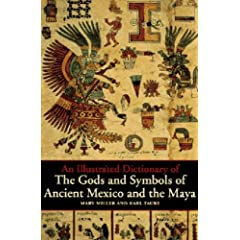 An Illustrated Dictionary of the Gods and Symbols of Ancient Mexico and the Maya by Mary Ellen Miller and Karl Taube