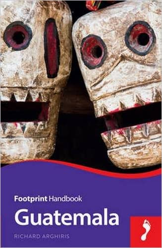 Guatemala Handbook (Footprint - Handbooks) written by Richard Arghiris