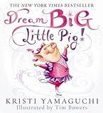 Kristi Yamaguchi Dream Big, Little Pig