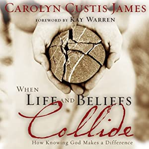 When Life and Beliefs Collide: How Knowing God Makes a Difference | [Carolyn Custis James]