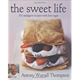 The Sweet Life: 101 Indulgent Recipes with Less Sugarby Antony Worrall Thompson