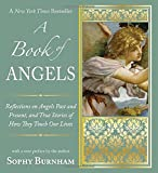 A Book of Angels: Reflections on Angels Past and Present, and True Stories of How They Touch Our Lives (1585428779) by Burnham, Sophy