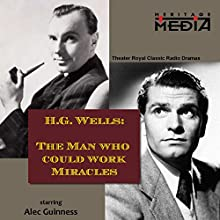The Man Who Could Work Miracles  by Herbert George Wells Narrated by Alec Guinness