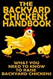 The Backyard Chickens Handbook: What You Need to Know to Raise Backyard Chickens (Modern Homesteading)