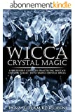 Wicca Crystal Magic: A Beginner's Guide to Practicing Wiccan Crystal Magic, with Simple Crystal Spells (Wicca Books Book 4) (English Edition)