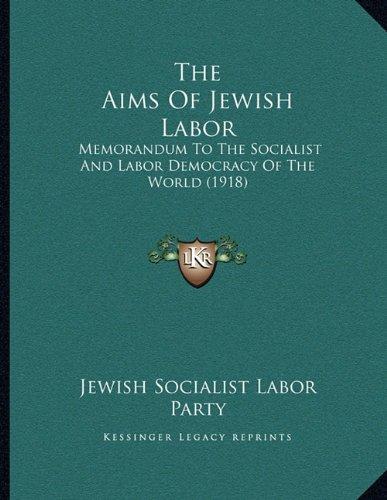The Aims of Jewish Labor: Memorandum to the Socialist and Labor Democracy of the World (1918)