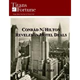 Conrad N. Hilton: Reveled in Hotel Deals (Titans of Fortune)