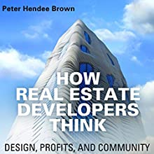 How Real Estate Developers Think: Design, Profits, and Community: The City in the Twenty-First Century Audiobook by Peter Hendee Brown Narrated by Chaz Allen