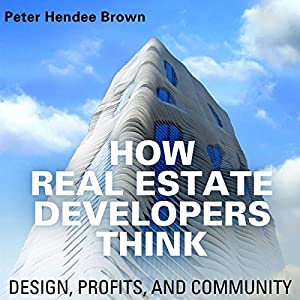 How Real Estate Developers Think: Design, Profits, and Community Audiobook