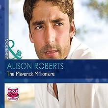 The Maverick Millionaire (       UNABRIDGED) by Alison Roberts Narrated by Saskia Maarleveld