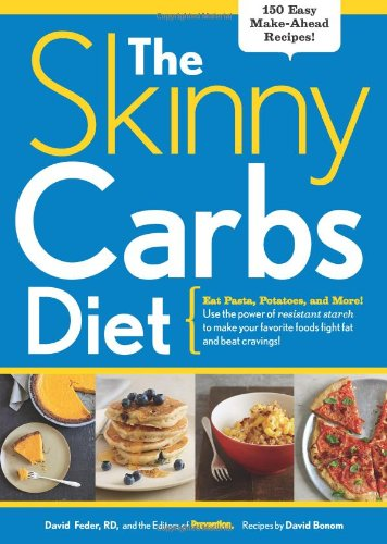 The Skinny Carbs Diet: Eat Pasta, Potatoes, and More! Use the power of resistant starch to make your favorite foods fight fat and beat cravings PDF