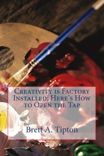 Creativity is Factory Installed: Here's How to Open the Tap