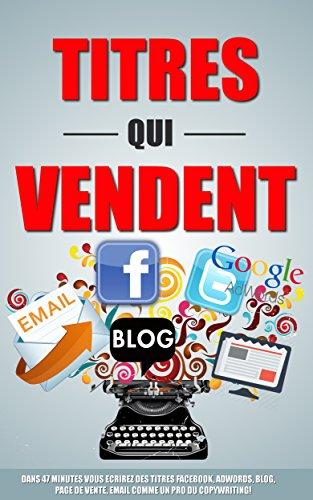 titres-qui-vendent-dans-47-minutes-vous-ecrirez-des-titres-facebook-adwords-blog-page-de-vente-email