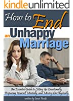 How to End an Unhappy Marriage: An Essential Guide to Letting Go Emotionally, Preparing Yourself Mentally, and Moving On Physically - ( When to Get a Divorce ... | When to End a Marriage ) (English Edition)