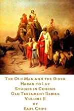 The Old Man and the River - Biblical Commentary on the Book of Genesis Part 2 of 3 Old Testament Com