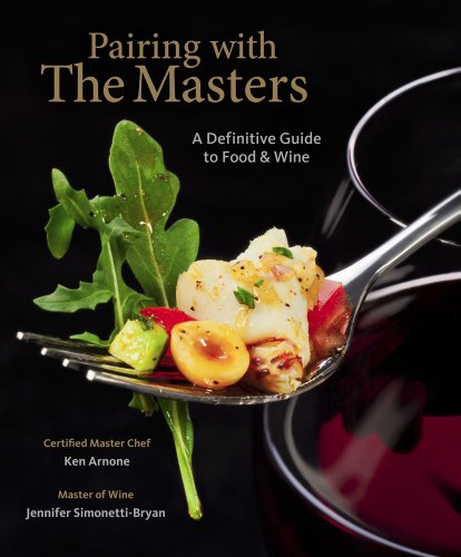 Pairing with the Masters: A Definitive Guide to Food and Wine by Ken Arnone, Jennifer Simonetti-Bryan