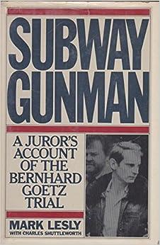 Subway Gunman: A Juror's Account of the Bernard Goetz Trial: Mark