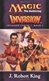 Invasion (Magic: The Gathering - Invasion Cycle Book I) (Book 1) (0786914386) by King, J. Robert