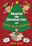 img - for Decorate the Christmas Tree with Andy and Lindsay: Learn colours, numbers, counting and memory skills in a Twelve Days of Christmas style (Andy and Lindsay Books) book / textbook / text book