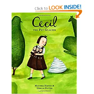 Cecil the Pet Glacier by Matthea Harvey, illustrated by Giselle Potter