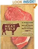 Lobel's Meat Bible: All You Need to Know about Meat and Poultry from America's Master Butchers