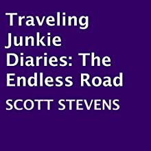 Traveling Junkie Diaries: The Endless Road (       UNABRIDGED) by Scott Stevens Narrated by Chas Reed