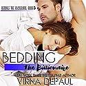 Bedding the Billionaire: Bedding the Bachelors, Book 3 Audiobook by Virna DePaul Narrated by Ellen Lange