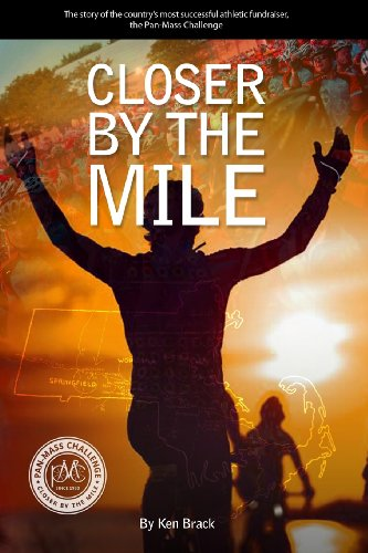 Closer By The Mile: The story of the country's most successful athletic fundraiser, the Pan-Massachusetts Challenge
