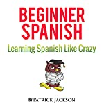 Learn Beginner Spanish with Learn Spanish Audio Book: Over 5 Hours of Audio Included | Patrick Jackson