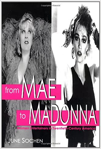 From Mae to Madonna: Women Entertainers in Twentieth-Century America written by June Sochen