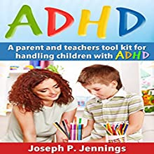 ADHD: A Parent and Teachers Tool Kit for Handling Children with ADHD Audiobook by Joseph P. Jennings Narrated by Berkeley Pickell