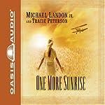 One More Sunrise   Tracie Peterson,Michael Landon