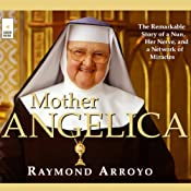 Mother Angelica: The Remarkable Story of a Nun, Her Nerve, and a Network of Miracles | [Raymond Arroyo]