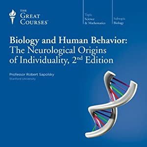 Biology and Human Behavior: The Neurological Origins of Individuality, 2nd Edition | [The Great Courses]
