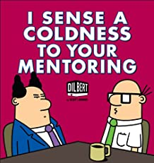 I Sense a Coldness to Your Mentoring:A Dilbert Book