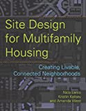 img - for Site Design for Multifamily Housing: Creating Livable, Connected Neighborhoods book / textbook / text book