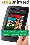 Una Gu�a de Kindle Fire para Novatos: La Gu�a de Principiantes de Hacer Todo