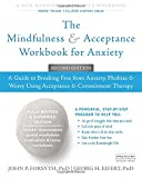 img - for The Mindfulness and Acceptance Workbook for Anxiety: A Guide to Breaking Free from Anxiety, Phobias, and Worry Using Acceptance and Commitment Therapy book / textbook / text book